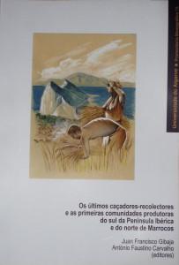 Os Ultimos Caçadores-Recolectores e as Primeiras Comunidades produtoras do Sul da Península Ibérica e do Norte de Marrocos - Promonotoria Monográfica 15 «€40.00»