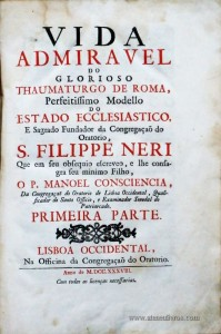 Vida Admiravel do Glorioso Thaumaturgo de Roma, Perfeitissimo Modello do Estado Ecclesiastico, e Sagrado Findador da Congregação do Oratorio S. Filippe Neri