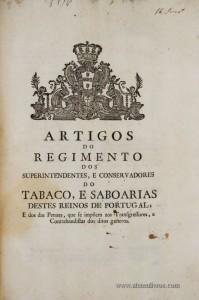 Artigos do Regimento dos Superintendentes, e Conservadores do Tabaco, e Saboarias Destes Reinos de Portugal…Na Regia Officina Typografica…Ano 1802…Lisboa / 16 Págs. - «€100.00»
