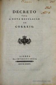 Decreto para a Nova Regulação do Correio… Palácio de Salvaterra de Magos em 8 de Abril de 1805…. Na Impressão Régia…Lisboa …1805 / 11 págs. - «€85.00»