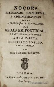 Noções Históricas, Económicas, e Administrativas Sobre a Produção, e Manufactura das Sedas em Portugal e Particularmente Sobre a Real Fabrica do Subúrbio do Rato.