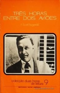 F. Scott Fitzgerald - Três Horas Entre Dois Aviões - Colecção Duas Horas de Leitura nº 9 - Editorial Inova Limitada - Lisboa - 1972. Desc.88 pág / 22,5 cm x 14,5 cm / Br