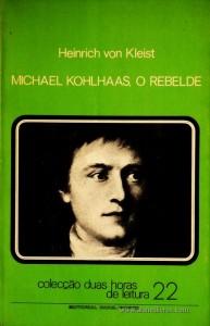 Heinrich Von Kleist - Michael Kohlhaas, o Rebelde - Colecção Duas Horas de Leitura nº 22 - Editorial Inova Limitada - Lisboa - 1973. Desc.87 pág / 22,5 cm x 14,5 cm / Br «€5.00»