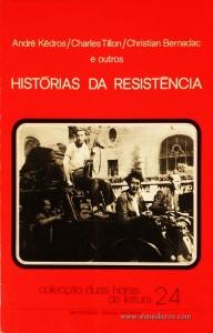 André Kédros / Charles Tillon / Chistian Bernadac e Outros - História da Resistência - Colecção Duas Horas de Leitura nº 24 - Editorial Inova Limitada - Lisboa - 1973. Desc.88 pág / 22,5 cm x 14,5 cm / Br