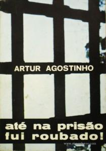 Artur Agostinho - Até na Prisão Fui Roubado «€5.00»