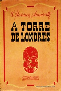 W. Harrison Ainsworth - A Torre de Londres «€5.00»