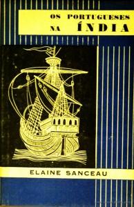 Elaine Sanceau – Os Portugueses na India «Ilustrações de Armando Alves» - Livraria Civilização – Editora – Porto – 1962. Desc. 210 Pág. / 18.50 cm x 12 cm / E. Ilust. «€15.00»