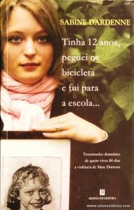 Sabine Dardenne - Tinha 12 Anos, Peguei na Bicicleta e Fui para a Escola... «€6.00»