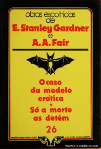 E. Stanley Gardner e A. A. Fair - O Caso do Modelo Erótico * Só a Morte as Detém «€5.00»