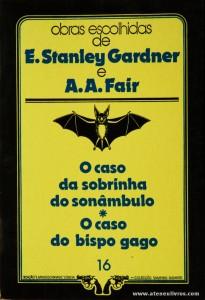 E. Stanley Gardner e A. A. Fair - O Caso da Sobrinha do Sonâmbulo * O Caso do Bispo Gago «€5.00»
