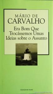 Mário de Carvalho - Era bom Que Trocássemos Umas Ideias Sobre o Assunto «€5.00»