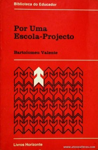 Bartolomeu Valente - Por Uma Escola-Projecto - Livros Horizonte - Lisboa - 1988. Desc. 183 pág / 21 cm x 14 cm / Br. «€5.00»