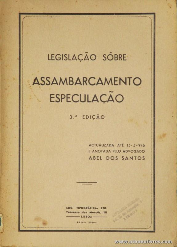Abel dos Santos - Legislação Sobre Assambarcamento Especulação - Soc. Tipográfica, Ldª - Lisboa - 1946. Desc. 79 pág / 22 cm x 16 cm / Br. «€10.00»