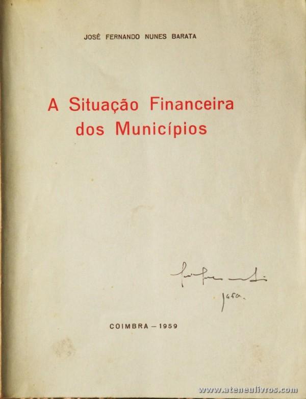 José Fernando Nunes Barata - A Situação Financeira dos Municípios - Coimbra Editora - Coimbra - 1959. Desc. 52 pág / 23 cm x 18 cm / Br. «€12.00»