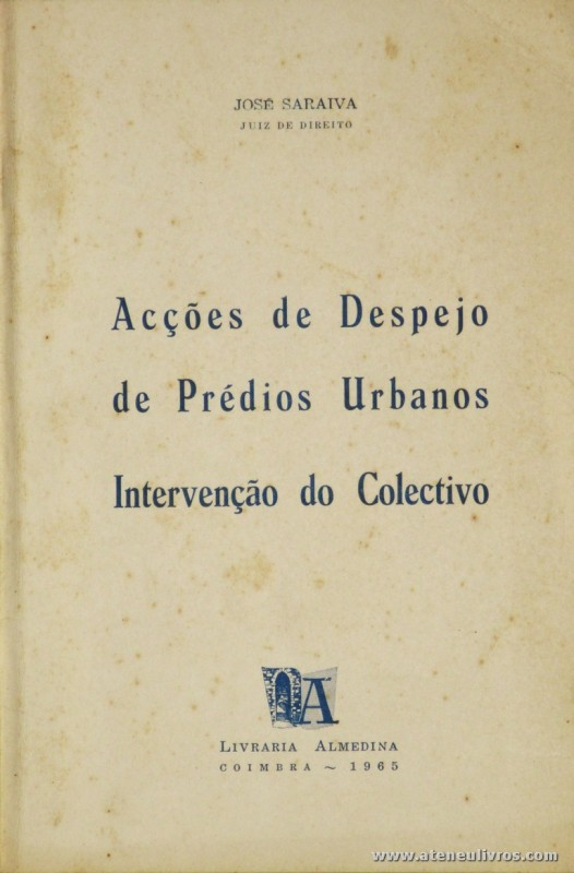 José Saraiva - Acções de Despejo de Prédios Urbanos Intervenção do Colectivo - Livraria Almedina - Coimbra - 1965. Desc. 19 pág / 21 cm x 14 cm / Br. «€5.00»