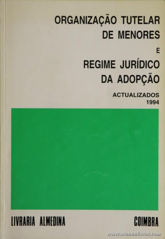 Organização Tutelar de Menores e Regime Jurídico da Adopção - Livraria Almedina - Coimbra - 1994. Desc. 102 pág / 23 cm x 16 cm / Br. «€5.00»
