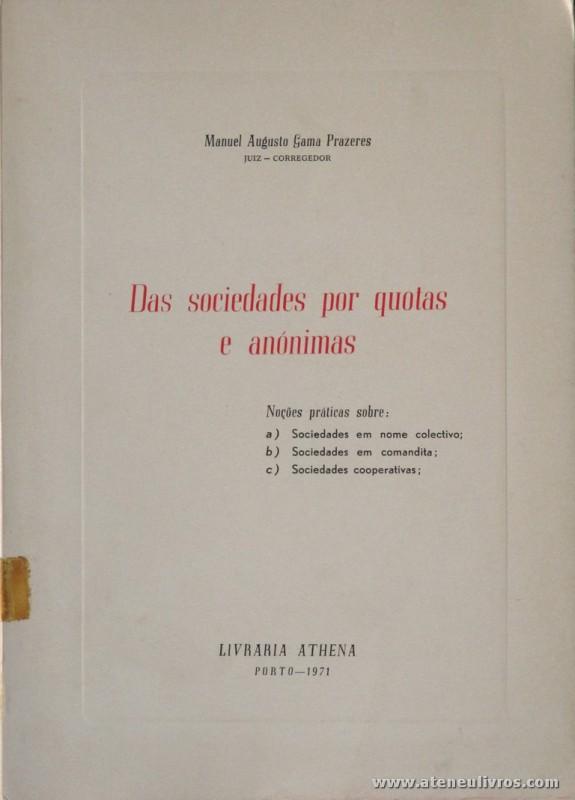 Manuel Augusto Gama Prazeres - Das Sociedades por Quotas e Anónimas - livraria Athena - Porto - 1971. Desc. 252 pág / 24 cm x 17 cm / Br. «€15.00»