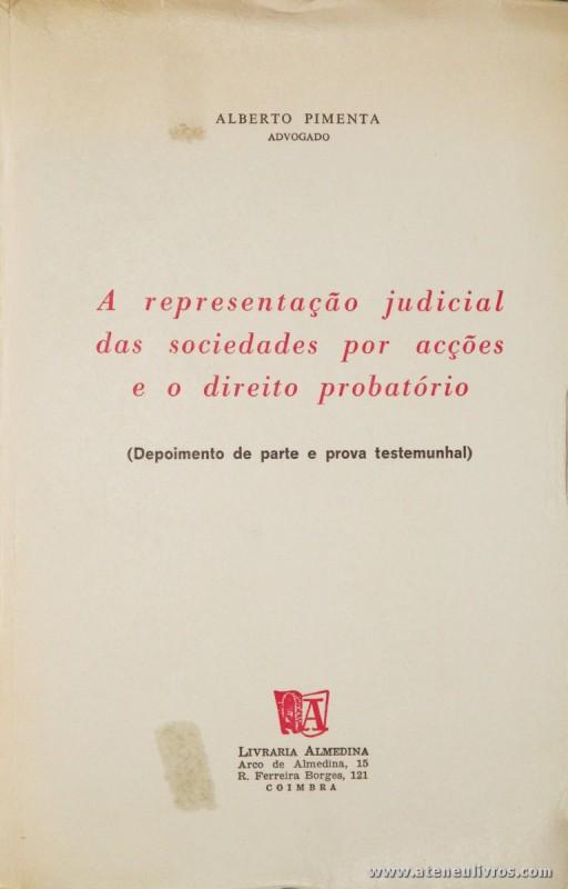 Alberto Pimenta - A Representação Judicial das Sociedades por Acções e o Direito Probatório - Livraria Almedina - Coimbra - 1973. Desc. 73 pág / 24 cm x 15 cm / Br. «€5.00»