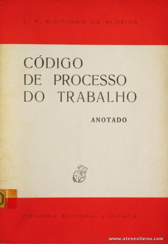 L. P. Moitinho de Almeida - Código de Processo do Trabalho (Anotado) - Coimbra Editora - Coimbra - 1979. Desc. 180 pág / 23 cm x 16 cm / Br. «€12.00»