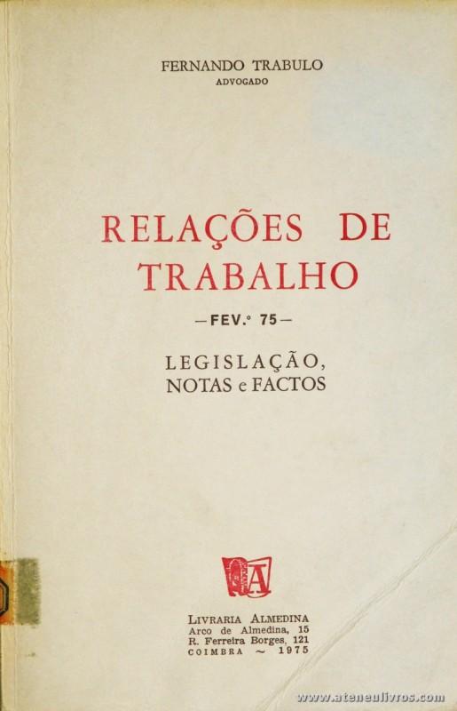 Fernando Trabulo - Relações de Trabalho - Fev.º 75 - Legislação Notas e Factos - Livraria Almedina - 1975. Desc. 163 pág / 21 cm x 14 cm / Br. «€5.00»