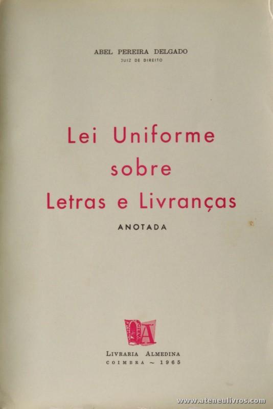 Abel Pereira Delgado - Lei Uniforme Sobre Letras e Livranças - Livraria Almedina - Coimbra - 1965. Desc. 372 pág / 24 cm x 16,5 cm / Br. «€15.00»