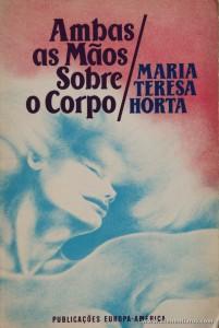 Maria Teresa Horta - Ambas as Mãos Sobre o Corpo «€5.00»