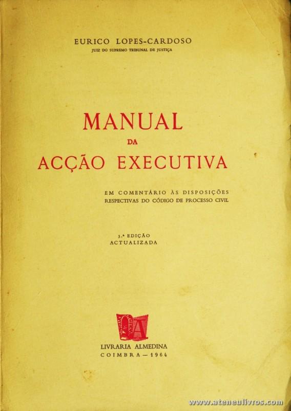 Eurico Lopes- Cardoso - Manual da Acção Executiva (Em Comentário as Disposições Respectivas do Código de Processo Civil) - Livraria Almedina - Coimbra - 1964. Desc. 786 pág / 23,5 cm x 16,5 cm / Br «€25.00»