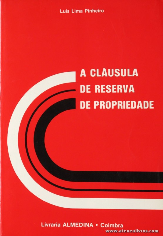 Luís Lima Pinheiro - A Cláusula de Reserva de Propriedade - Livraria Almedina - Coimbra - 1988. Desc. 137 pág / 23 cm x 16 cm / Br. «€10.00»