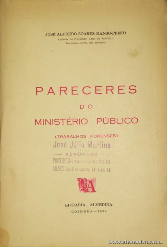 José Alfredo Soares Manso-Preto - Pareceres do Ministério Público - Livraria Almedina - Coimbra - 1964. Desc. 387 pág / 24 cm x 16 cm / Br. «€20.00»