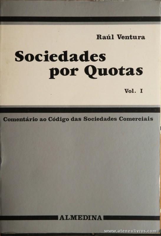 Raul Ventura - Sociedade por Quotas - Vol. 1, 2 & 3 - (Comentário ao Código Sociedade Comerciais) - Almedina - Coimbra - 1989. Desc. 771 + 315 + 236 pág / 23 cm x 16 cm / Br. «€50.00»