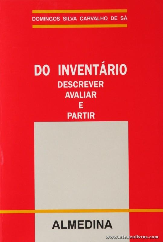 Domingos Silva Carvalho de Sá - Do Inventario Descrever Avaliar e Partir - Almedina - Coimbra - 1993. Desc. 318 pág / 23 cm x 16 cm / Br. «€12,50»