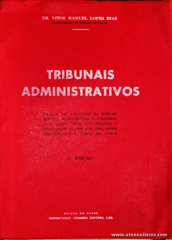 Dr. Vitor Manuel Lopes Dias - Tribunais Administrativos - Edição de Autos / Depositário - Coimbra Editora - 1972. Desc. 159 pág / 25 cm x 18,5 cm / Br. «€5.00»