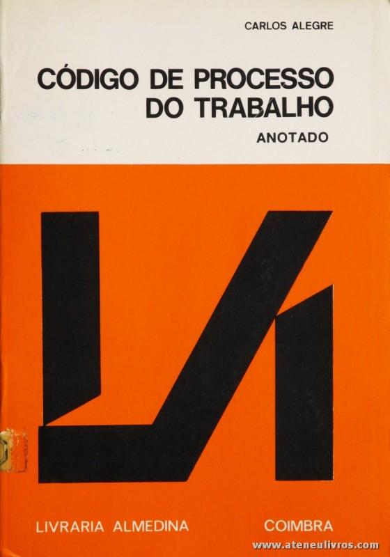 Carlos Alegre - Código de Processo do Trabalho - Livraria Almedina - Coimbra - 1982. Desc. 239 pág / 23 cm x 16 cm / Br. «€5.00»