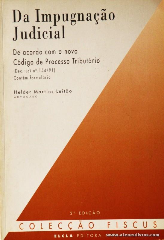 Hélder Martins Leitão - Da Impugnação Judicial de Acordo com o Novo Código de Processo Tributário (Dec. Lei n.º 154/91) - Elcla Editora - Porto - 1991. Desc. 267 pág / 23 cm x 16 cm / Br. «€12.50»