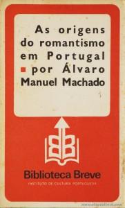 Álvaro Machado - Os Origens do Romantismo em Portugal - Biblioteca Breve/Instituto de Cultura Portuguesa - Lisboa - 1979. Desc. 95 pág / 19,5 cm x 11,5 cm / Br «€6.00»