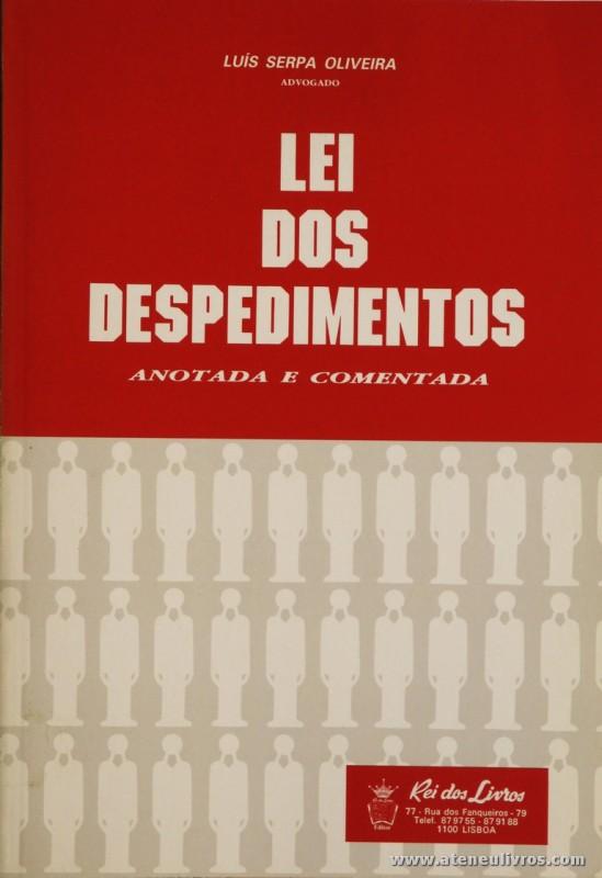 Luis Serpa Oliveira - Lei dos Despedimentos (Anotado e Comentada) - Rei dos Livros - Lisboa - 1989. Desc. 137 pág / 23 cm x 16 cm / Br. «€7.00»
