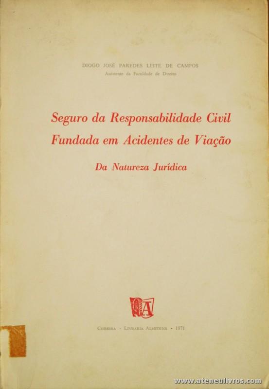 Diogo José Paredes Leite de Campos - Seguro da Responsabilidade Civil Fundada em Acidente de Viação da Natureza Jurídica - Livraria Almedina - Coimbra - 1971. Desc. 180 pág / 23 cm x 16 cm / Br. «€12.50»