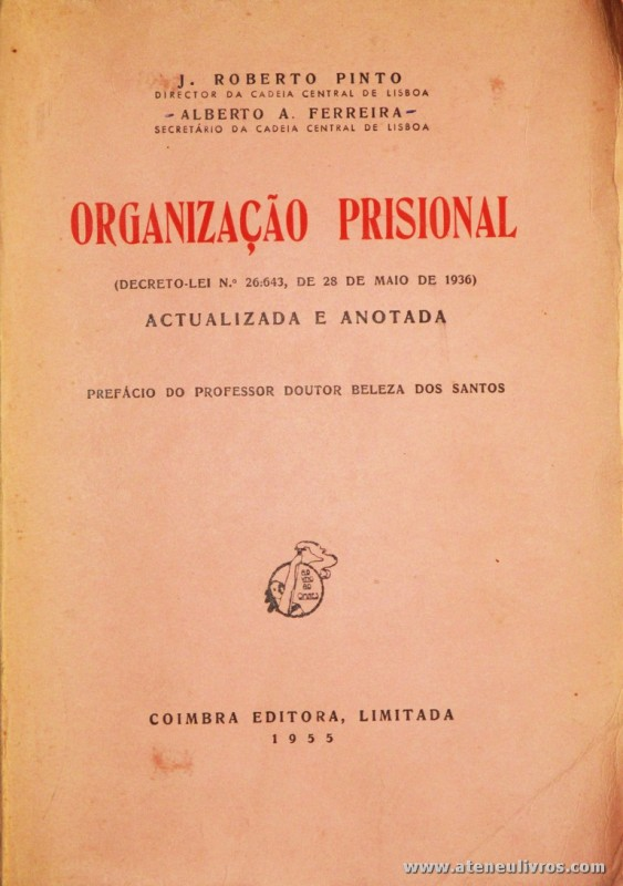 J. Roberto Pinto - Organização Prisional (Decreto-Lei N.º 26:643, de 28 de Maio de 1936) - Coimbra Editora - Coimbra - 1955. Desc. 569 pág / 24,5 cm x 16,5 cm / Br. «€20.00»