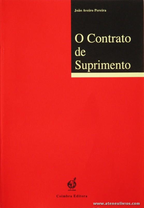 João Aveiro Pereira - O Contrato de Suprimento - Coimbra Editora - Coimbra - 1997. Desc. 145 pág / 23 cm x 16 cm / Br. «€5.00»
