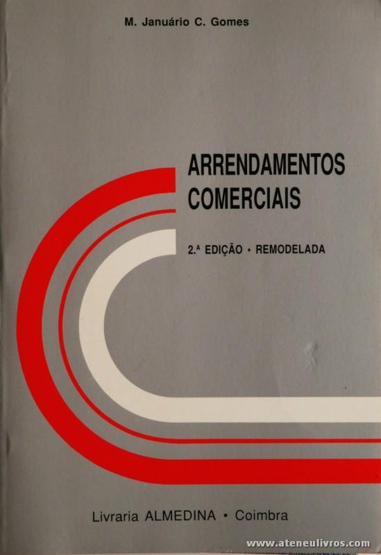 M. Januário C. Gomes - Arrendamentos Comerciais - Livraria Almedina - Coimbra Editora - Coimbra - 1991. Desc. 447 pág / 23 cm x 16 cm / Br. «€15.00»