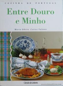 Maria Odette Cortes Valente - Entre Douro e Minho «Cozinha de Portugal» - Circulo de Leitores - Lisboa - 1993. Desc. 134 pág / 28 cm x 21 cm / E. Ilust «€15.00»
