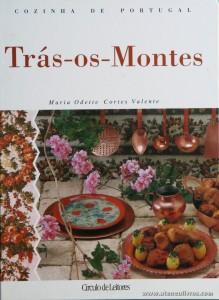 Maria Odette Cortes Valente - Trás-os-Montes «Cozinha de Portugal» - Circulo de Leitores - Lisboa - 1995. Desc. 125 pág / 28 cm x 21 cm / E. Ilust «€15.00»