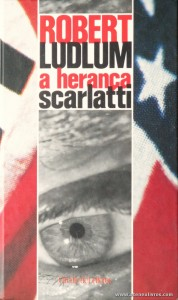 Robert Ludlum - A Herança Scarlatti «€5.00»