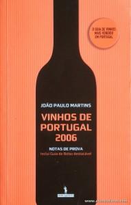 João Paulo Martins - Vinhos de Portugal 2006 - Publicações Dom Quixote - Lisboa - 2006. Desc. 382 pág / 21 cm x 13,5 cm / Br. «€6.00»
