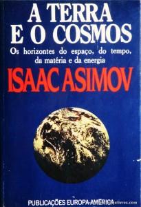 Isaac Asimov - A Terra e o Cosmos (Os Horizontes do Espaço, do Tempo da Matéria e da Energia) - publicações Europa-América - Lisboa - 1982. Desc. 387 pág - «€15.00»