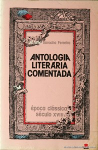 """M. Ema Tarracha Ferreira - Antologia Literária Comentada """"Época Clássica Século XVIII""""«€5.00»"""