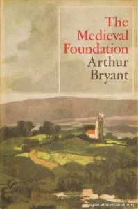 Arthur Bryant - The Medieval Foundation - Collins - London - 1966. Desc. 288 pág / 23 cm x 15 cm / E. «€20.00»