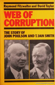 "Raymond Fitzwalter And David Taylor - Web Of Corruption ""The Story Of Jonh Poulson And T. Dan Smith"" - Granada - London - 1981. Desc. 282 pág / 24 cm x 15,5 cm / E. Ilust. «€30.00»"