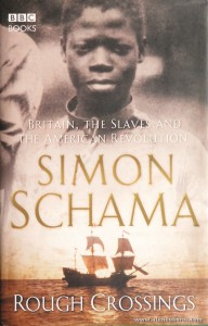 "Simon Schama - Rough Crossings ""Britain, The Slaves And The American Revolution"" - BBC/Books - London - 2005. Desc. 447 pág / 24 cm x 16 cm / E.Ilust. «€30.00»"