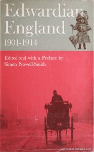 Simon Nowell-Smith - Edwardian England 1901-1914 - Oxford University Press - London - 1964. Desc. 619 pág / 24 cm x 14.5 cm / E. Ilust. «€40.00»